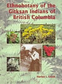Ethnobotany of the Gitksan Indians of British Columbia (Paperback)