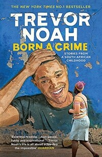 Born a Crime : Stories from a South African Childhood (Paperback)