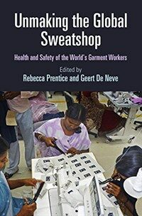 Unmaking the global sweatshop : health and safety of the world's garment workers