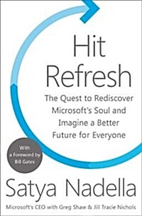 Hit Refresh : The Quest to Rediscover Microsofts Soul and Imagine a Better Future for Everyone (Hardcover)