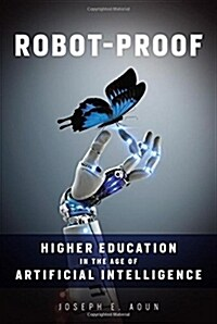 Robot-Proof: Higher Education in the Age of Artificial Intelligence (Hardcover)