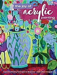 The Joy of Acrylic Painting: Expressive Painting Techniques for Beginners (Paperback)