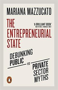 The Entrepreneurial State : Debunking Public vs. Private Sector Myths (Paperback)