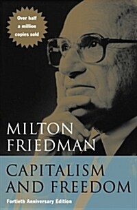 Capitalism and Freedom: Fortieth Anniversary Edition (Paperback, 40, Anniversary)