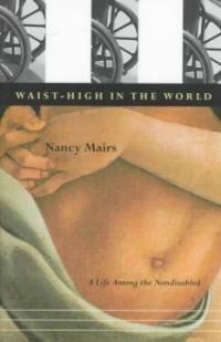 Waist-High in the World: A Life Among the Nondisabled (Paperback)