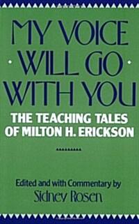 [중고] My Voice Will Go with You: The Teaching Tales of Milton H. Erickson (Paperback, Norton Pbk)