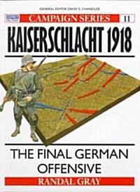 Kaiserschlacht, 1918 : The Final German Offensive (Paperback)