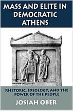 Mass and Elite in Democratic Athens: Rhetoric, Ideology, and the Power of the People (Paperback)
