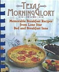 Texas Morning Glory: Memorable Rcipes from Lone Star Bed and Breakfast Inns (Paperback)