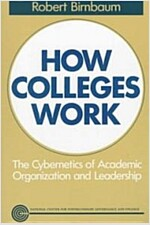 How Colleges Work: The Cybernetics of Academic Organization and Leadership (Paperback)