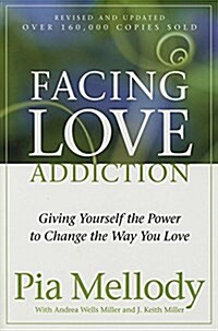 Facing Love Addiction: Giving Yourself the Power to Change the Way You Love (Paperback)