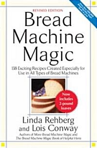 Bread Machine Magic: 138 Exciting New Recipes Created Especially for Use in All Types of Bread Machines (Paperback, Revised)