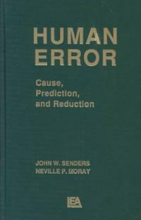 Human error: cause, prediction, and reduction