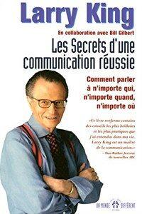 Les secrets d'une communication réussie : comment parler à n'importe qui, n'importe quand, n'importe où