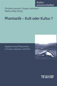 Phantastik - Kult oder Kultur? : Aspekte eines Phänomens in Kunst, Literatur und Film