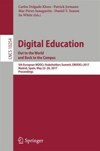 Digital education: out of the world and back to the campus [electronic resource] : 5th European MOOCs Stakeholders Summit, EMOOCs 2017, Madrid, Spain, May 22-26, 2017, proceedings
