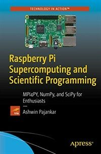 Raspberry Pi supercomputing and scientific programm [electronic resource] : MPI4PY, NumPy, and SciPy for enthusiasts