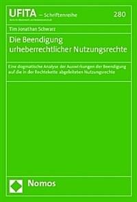 Die Beendigung urheberrechtlicher Nutzungsrechte : eine dogmatische Analyse der Auswirkungen der Beendigung auf die in der Rechtekette abgeleiteten Nutzungsrechte / 1. Auflage