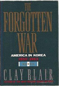 The forgotten war : America in Korea, 1950-1953