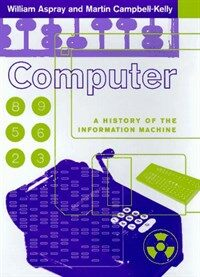Computer : a history of the information machine 1st ed