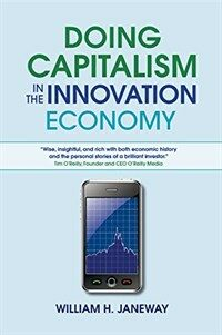 Doing Capitalism in the Innovation Economy : Markets, Speculation and the State (Paperback)