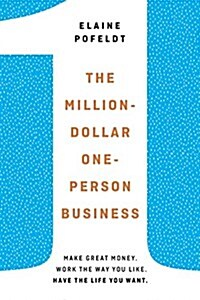 The Million-Dollar, One-Person Business: Make Great Money. Work the Way You Like. Have the Life You Want. (Hardcover)