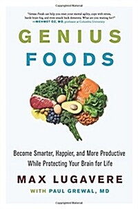 Genius Foods: Become Smarter, Happier, and More Productive While Protecting Your Brain for Life (Hardcover)