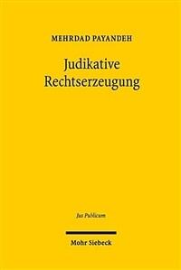 Judikative Rechtserzeugung : Theorie, Dogmatik und Methodik der Wirkungen von Präjudizien