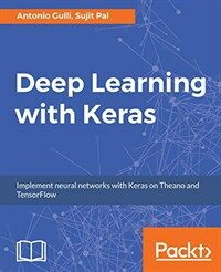 Deep learning with Keras : implement neural networks with Keras on Theano and TensorFlow