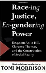 Race-Ing Justice, En-Gendering Power: Essays on Anita Hill, Clarence Thomas & Constru (Paperback)