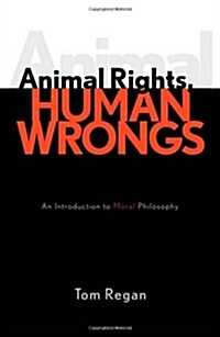 Animal Rights, Human Wrongs: An Introduction to Moral Philosophy (Paperback)