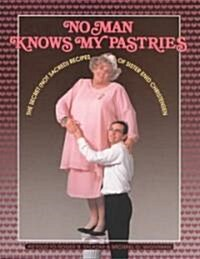 No Man Knows My Pastries: The Secret (Not Sacred) Recipes of Sister Enid Christensen (Paperback)