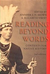 Reading Beyond Words: Contexts for Native History, Second Edition (Paperback, 2)