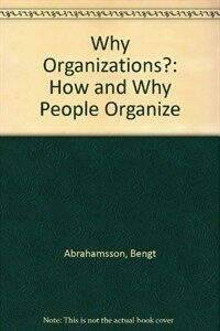 Why organizations? : how and why people organize