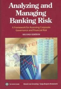 Analyzing and managing banking risk : a framework for assessing corporate governance and financial risk 2nd ed