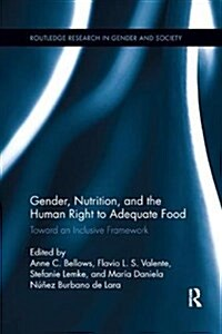 Gender, Nutrition, and the Human Right to Adequate Food : Toward an Inclusive Framework (Paperback)