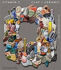 Vitamin C: Clay and Ceramic in Contemporary Art (Hardcover)