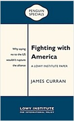Fighting with America: A Lowy Institute Paper: Penguin Special (Paperback)
