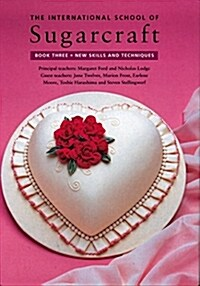 The International School of Sugarcraft: New Skills and Techniques (Hardcover)