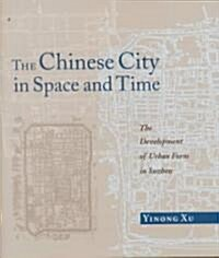 The Chinese City in Space and Time (Hardcover)