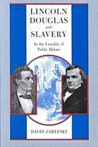 Lincoln, Douglas, and Slavery: In the Crucible of Public Debate (Paperback, 2)