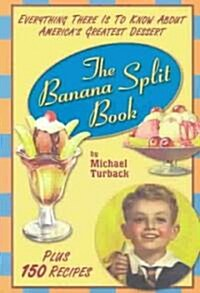 The Banana Split Book: Everything There Is to Know about Americas Greatest Dessert (Paperback)