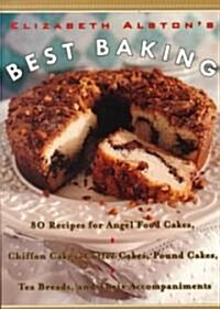 Elizabeth Alstons Best Baking: 80 Recipes for Angel Food Cakes, Chiffon Cakes, Coffee Cakes, Pound Cakes, Tea Breads, and Their Accompaniments (Paperback)