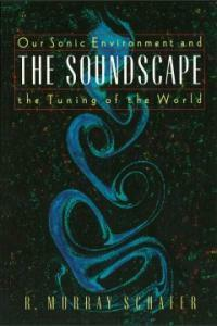 The Soundscape: Our Sonic Environment and the Tuning of the World (Paperback, Original)