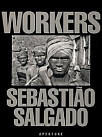 Sebastião Salgado: Workers: An Archaeology of the Industrial Age (Hardcover)