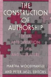 The Construction of authorship : textual appropriation in law and literature