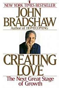 Creating Love: A New Way of Understanding Our Most Important Relationships (Paperback)