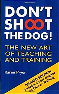 Dont Shoot the Dog! : The New Art of Teaching and Training (Paperback, 3 Revised edition)