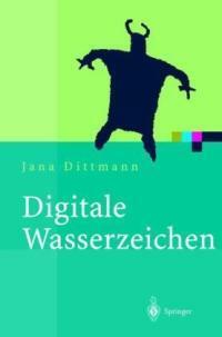 Digitale Wasserzeichen : Grundlagen, Verfahren, Anwendungsgebiete
