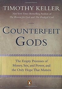 Counterfeit Gods: The Empty Promises of Money, Sex, and Power, and the Only Hope That Matters (Paperback)